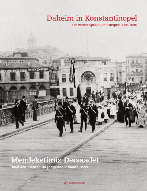 Daheim in Konstantinopel  Deutsche Spuren am Bosporus ab 1850